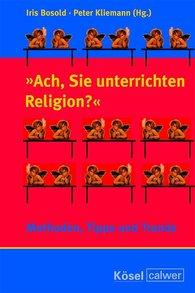 """Iris  Bosold  (Hrsg.), Peter  Kliemann  (Hrsg.) - """"Ach, Sie unterrichten Religion?"""""""