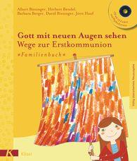 Albert  Biesinger, Herbert  Bendel, Barbara  Berger, David  Biesinger, Jörn  Hauf - Gott mit neuen Augen sehen. Wege zur Erstkommunion -  - Familienbuch