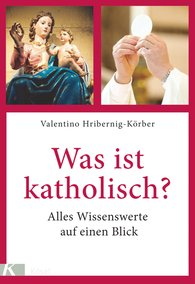 Valentino  Hribernig-Körber - What Is Catholicism?