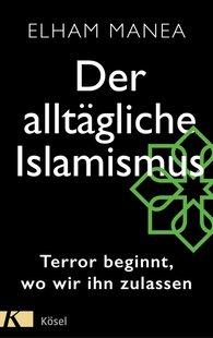 Elham  Manea - Der alltägliche Islamismus