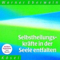 Werner  Eberwein - Selbstheilungskräfte in der Seele entfalten