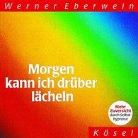 Werner  Eberwein - Morgen kann ich drüber lächeln