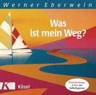 Werner  Eberwein - Was ist mein Weg?