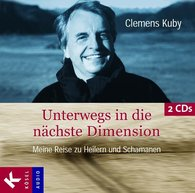 Clemens  Kuby - Unterwegs in die nächste Dimension