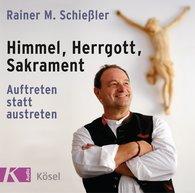 Rainer M.  Schießler - Himmel, Herrgott, Sakrament