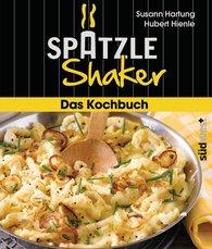Susann  Hartung - Das Spätzle-Shaker-Kochbuch