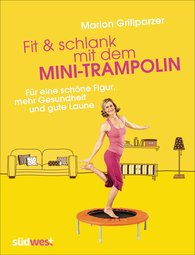 Marion  Grillparzer - Fit and Slim with the Mini-trampoline
