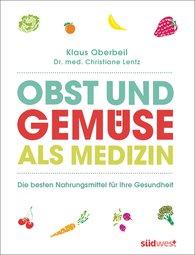 Klaus  Oberbeil, Christiane  Lentz - Fruits and Vegetable as Medicine