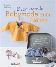 Isabelle  Leloup - Bezaubernde Babymode zum Nähen