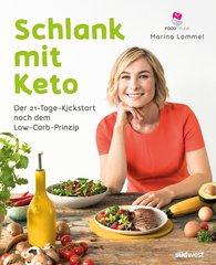 Marina  Lommel - Schlank mit Keto: Der 21-Tage-Kickstart nach dem Low-Carb-Prinzip