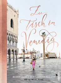 Skye  McAlpine - Zu Tisch in Venedig
