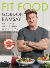 Gordon  Ramsay - Fit Food – Optimale Gesundheit und Fitness mit Genuss