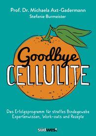 Michaela  Axt-Gadermann, Stefanie  Burmeister - Goodbye Cellulite