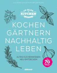 Eva-Maria  Hoffleit, Philipp  Lawitschka - Ye Olde Kitchen – Cooking, Gardening, Living Sustainably