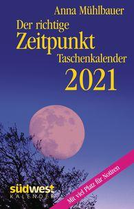 Anna  Mühlbauer - Der richtige Zeitpunkt 2021 Taschenkalender