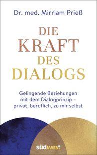 Mirriam  Prieß - Die Kraft des Dialogs. Gelingende Beziehungen mit dem Dialogprinzip – privat, beruflich, zu mir selbst