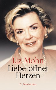 Liz  Mohn - Liebe öffnet Herzen