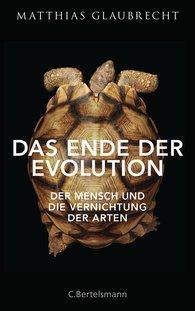 Matthias  Glaubrecht - Das Ende der Evolution
