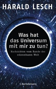 Harald  Lesch - What Has the Universe Got to Do with Me?