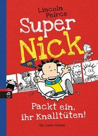 Lincoln  Peirce - Super Nick - Packt ein, ihr Knalltüten!