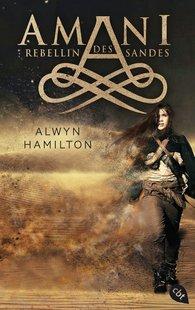 Alwyn  Hamilton - AMANI - Rebellin des Sandes