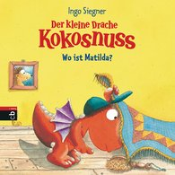 Ingo  Siegner - The Little Dragon Coconut – Where is Matilda?