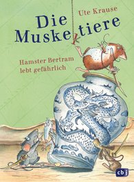 Ute  Krause - The Muscleteers – Hamster Bertram is Living Dangerously
