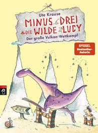 Ute  Krause - Minus Drei und die wilde Lucy - Der große Vulkan-Wettkampf