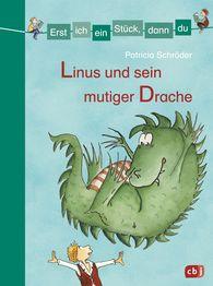 Patricia  Schröder - Erst ich ein Stück, dann du - Linus und sein mutiger Drache
