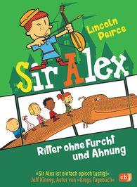 Lincoln  Peirce - Sir Alex - Ritter ohne Furcht und Ahnung