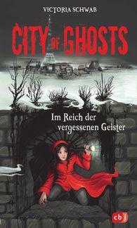 Victoria  Schwab - City of Ghosts - Im Reich der vergessenen Geister
