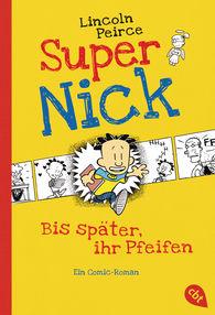 Lincoln  Peirce - Super Nick - Bis später, ihr Pfeifen!