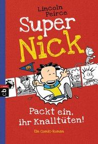 Lincoln  Peirce - Super Nick - Packt ein, ihr Knalltüten! - Ein Comic-Roman