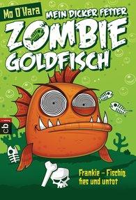 Mo  O'Hara - Mein dicker fetter Zombie-Goldfisch: Frankie - Fischig, fies und untot