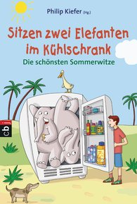 Philip  Kiefer  (Hrsg.) - Sitzen zwei Elefanten im Kühlschrank - Die schönsten Sommerwitze