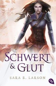 Sara B.  Larson - Schwert und Glut