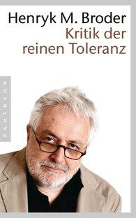 Henryk M.  Broder - Kritik der reinen Toleranz