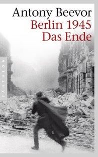 Antony  Beevor - Berlin 1945 - Das Ende