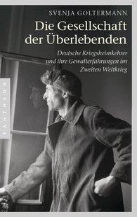 Svenja  Goltermann - Die Gesellschaft der Überlebenden