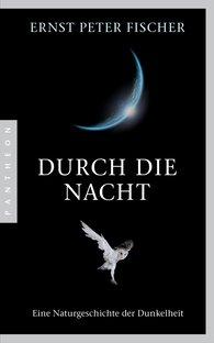 Ernst Peter  Fischer - Durch die Nacht