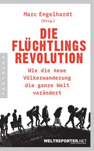 Marc  Engelhardt  (Hrsg.) - Die Flüchtlingsrevolution