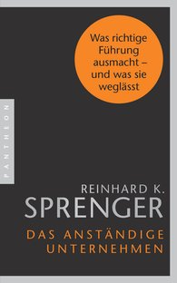 Reinhard K.  Sprenger - Das anständige Unternehmen