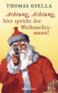 Thomas  Gsella - Achtung, Achtung, hier spricht der Weihnachtsmann!