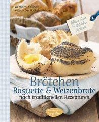 Gerhard  Kellner - Brötchen, Baguettes und Weizenbrote nach traditionellen Rezepturen