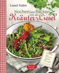 Liesel  Malm - Kochen und Backen mit der Kräuter-Liesel