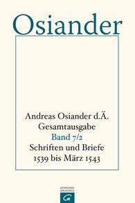 Andreas  Osiander der Ältere, Gerhard  Müller  (Hrsg.), Gottfried  Seebaß  (Hrsg.) - Schriften und Briefe 1539 bis März 1543