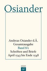 Andreas  Osiander der Ältere, Gerhard  Müller  (Hrsg.), Gottfried  Seebaß  (Hrsg.) - Schriften und Briefe April 1543 bis Ende 1548