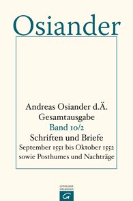 Andreas  Osiander der Ältere, Gerhard  Müller  (Hrsg.), Gottfried  Seebaß  (Hrsg.) - Schriften und Briefe September 1551 bis Oktober 1552 sowie Posthumes und Nachträge
