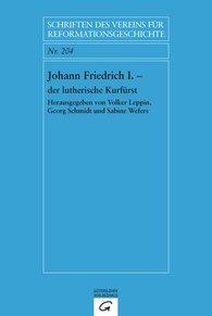 Volker  Leppin  (Hrsg.), Georg  Schmidt  (Hrsg.), Sabine  Wefers  (Hrsg.) - Johann Friedrich I. - der lutherische Kurfürst