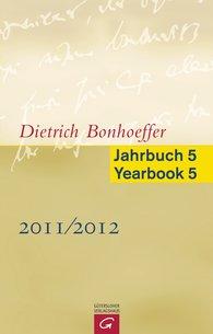 Clifford J.  Green  (Hrsg.), Kirsten  Busch Nielsen  (Hrsg.), Christiane  Tietz  (Hrsg.) - Dietrich Bonhoeffer Jahrbuch 5 / Dietrich Bonhoeffer Yearbook 5 - 2011/2012
